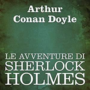 Le avventure di Sherlock Holmes [The Adventures of Sherlock Holmes] Hörbuch
