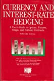 img - for Currency and Interest Rate Hedging: User's Guide to Options, Futures, Swaps and Forward Contracts book / textbook / text book