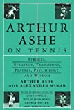 Arthur Ashe On Tennis: Strokes, Strategy, Traditions, Players, Psychology, and Wisdom (0679437975) by Arthur Ashe