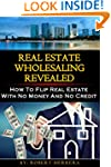 Real Estate Wholesaling Revealed: How...