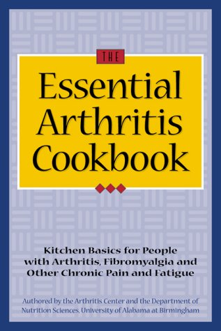 Image for Essential Arthritis Cookbook : Kitchen Basics for People With Arthritis, Fibromyalgia and Other Chronic Pain and Fatigue