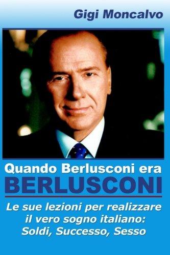 Quando Berlusconi era Berlusconi (Italian Edition), by Gigi Moncalvo