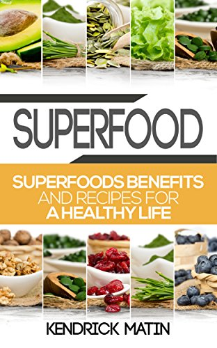 Superfood: Superfoods benefits and recipes for a healthy life