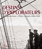 echange, troc Marie-Isabelle Merle des Isles - Destins d'explorateurs : De l'Antarctique à l'Asie centrale, 1908-1950