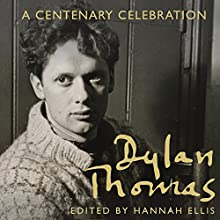 Dylan Thomas: A Centenary Celebration (       UNABRIDGED) by Hannah Ellis (editor) Narrated by Malk Williams