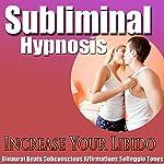 Increase Your Libido Subliminal Hypnosis: Better Sex Drive & Sexual Confidence, Subconscious Affirmations, Binaural Beats, Solfeggio Tones |  Subliminal Hypnosis