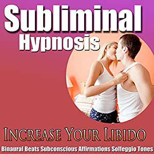 Increase Your Libido Subliminal Hypnosis Speech