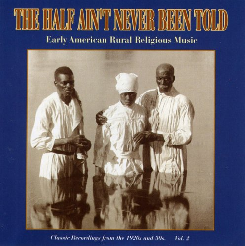 VA-The Half Aint Never Been Told Vol.1 Early American Rural Religious Music-CD-FLAC-1999-BUDDHA Download