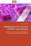 Modélisation du transistor MOSFET nanométrique: Application à l'étude et la modélisation du transistor VSG MOSFET nanométrique