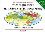 echange, troc Philippe Lemarchand - Atlas géopolitique du Moyen-Orient et du monde arabe