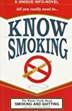Know Smoking: (A Unique Info-Novel) : The Whole Truth About Smoking and Quitting