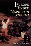 Europe Under Napoleon 1799-1815 (Hodder Arnold Publication)