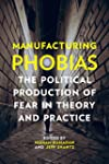Manufacturing Phobias: The Political...