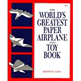 The World's Greatest Paper Airplane and Toy Bookpar Keith R. Laux