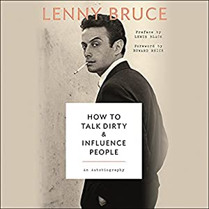 How to Talk Dirty and Influence People: An Autobiography Hörbuch von Lenny Bruce, Lewis Black - preface, Howard Reich - foreword Gesprochen von: Ronnie Marmo