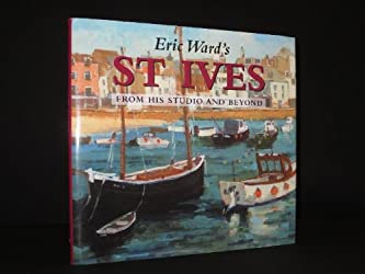 Eric Ward's St.Ives: From His Studio and Beyond