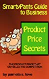 SMARTYPANTS GUIDE TO BUSINESS - Product Price Secrets: The Product Price That Outsells the Competition
