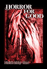 Horror For Good: A Charitable Anthology (Volume 1)