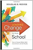 img - for Leading Change in Your School: How to Conquer Myths, Build Commitment, and Get Results by Douglas B. Reeves unknown Edition [Paperback(2009)] book / textbook / text book
