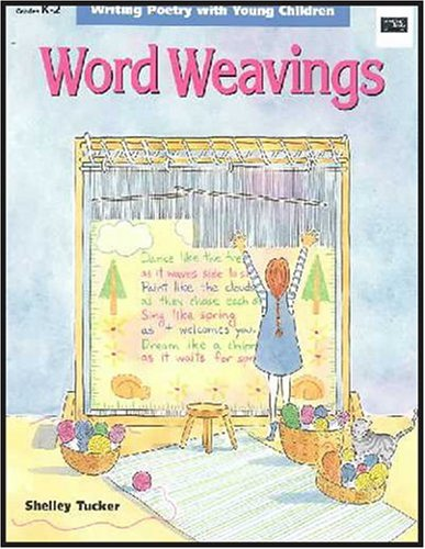 Word Weavings: Writing Poetry With Young Children