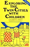 Exploring the Twin Cities With Children: A Selection of Tours, Sights, Museums, Recreational Activities, and Many Other Places for Children and Adults to Visit Together