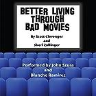 Better Living Through Bad Movies Hörbuch von Scott Clevenger, Sheri Zollinger Gesprochen von: John Szura, Blanche Ramirez