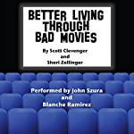 Better Living Through Bad Movies | Scott Clevenger,Sheri Zollinger