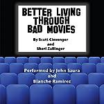 Better Living Through Bad Movies | Scott Clevenger,Sheri Zollinger