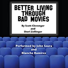 Better Living Through Bad Movies Audiobook by Scott Clevenger, Sheri Zollinger Narrated by John Szura, Blanche Ramirez