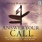 Answer Your Call: Reclaim God's Purpose for Faith, Family, and Work | [Dick Lyles, Martha Lyles]
