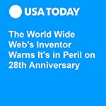 The World Wide Web's Inventor Warns It's in Peril on 28th Anniversary | Jon Swartz