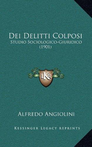 Dei Delitti Colposi: Studio Sociologico-Giuridico (1901)
