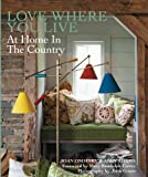 img - for Love Where You Live: At Home in the Country book / textbook / text book