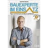 Bauexperte im Einsatz: Tipps vom Profi rund ums Bauen und Wohnen (German Edition)