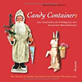 "Candy Container: Zur Geschichte der F�llfiguren aus deutschen Manufakturen / Candy Containers: The History of Candy Containers from German Manufaktoriesvon ""Wendy Kolar-Mullen"""