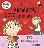 Lauren Child Charlie and Lola: I Absolutely Love Animals