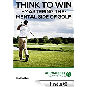 Think to Win: Mastering the Mental Side of Golf (English Edition)