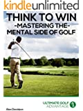 Think to Win: Mastering the Mental Side of Golf
