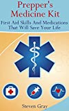 Prepper's Medicine Kit: First Aid Skills And Medications That Will Save Your Life: (Survival Guide) (Survival Medicine Handbook)