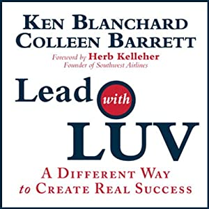 Lead with Luv: A Different Way to Create Real Success | [Ken Blanchard, Colleen Barrett]