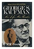 img - for George S.Kaufman: His Life, His Theatre by Malcolm Goldstein (1980-01-30) book / textbook / text book