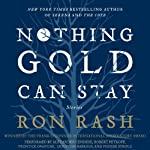 Nothing Gold Can Stay: Stories | Ron Rash