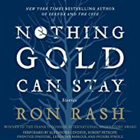 Nothing Gold Can Stay: Stories (       UNABRIDGED) by Ron Rash Narrated by Alexander Cendese, Robert Petkoff, Prentice Onayemi, Christian Baskous, Phoebe Strole