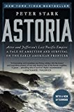 Astoria: Astor and Jeffersons Lost Pacific Empire: A Tale of Ambition and Survival on the Early American Frontier