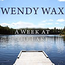A Week at the Lake (       UNABRIDGED) by Wendy Wax Narrated by Amy Rubinate