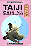Taiji Chin Na: The Seizing Art of Taijiquan (Chinese Internal Martial Arts) (0940871378) by Yang Jwing-Ming