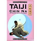 Taiji Chin Na: The Seizing Art of Taijiquan (Chinese Internal Martial Arts) ~ Yang Jwing-Ming