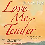 Love Me Tender: A Caribou Crossing Romance | Susan Fox