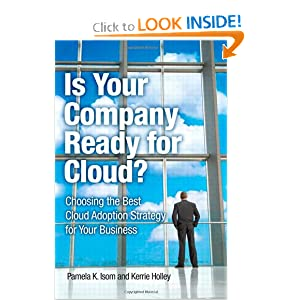 Is Your Company Ready for Cloud: Choosing the Best Cloud Adoption Strategy for Your Business Pamela K. Isom and Kerrie Holley