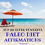 Top 111 Super Powerful Paleo Diet Affirmations | Thomas Lee